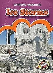 Ice Storms (Blastoff! Readers: Extreme…