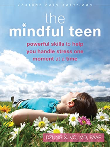 The Mindful Teen: Powerful Skills to Help You Handle Stress One Moment At A Time by Dzung X Vo