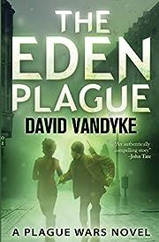 The Eden Plague: Book 0 (Plague Wars Series)…