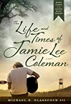 The Life and Times of Jamie Lee Coleman…