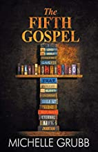 The Fifth Gospel by Michelle Grubb