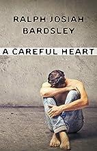 A Careful Heart by Ralph Josiah Bardsley