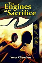 The Engines of Sacrifice by James Chambers