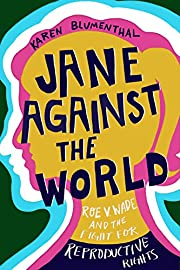 Jane Against the World: Roe v. Wade and the…