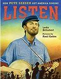 Listen: how Pete Seeger got America singing / Leda Schubert ; illustrated by Raúl Colón