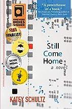 Still Come Home by Katey Schultz