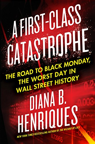 A First-Class Catastrophe: The Road to Black Monday by Diana B. Henriques