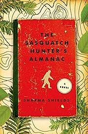 The Sasquatch Hunter's Almanac: A Novel de…