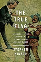 The True Flag: Theodore Roosevelt, Mark…
