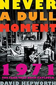 Never a Dull Moment: 1971 The Year That Rock…
