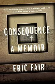 Consequence: A Memoir de Eric Fair