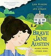 Brave Jane Austen: Reader, Writer, Author,…