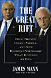 The great rift : Dick Cheney, Colin Powell, and the broken friendship that defined an era / James Mann