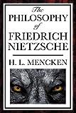 The philosophy of Friedrich Nietzsche / by H.L. Mencken