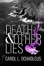 Death & Other Lies by Carol L. Ochadleus