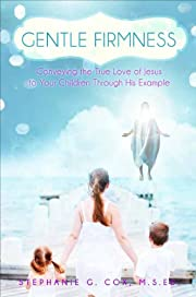 Gentle Firmness av Stephanie G. Cox M. S. Ed