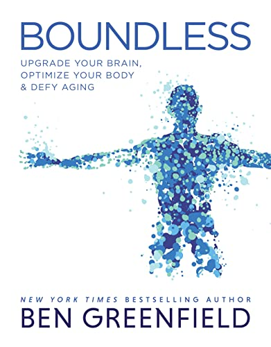 Read Now Boundless: Upgrade Your Brain, Optimize Your Body & Defy Aging