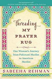 Threading My Prayer Rug: One Woman's…