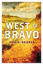 West to Bravo: A Western Novel by Eric H.…