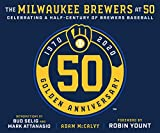 The Milwaukee Brewers at 50 : celebrating a half-century of Brewers baseball / Adam McCalvy