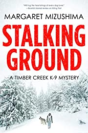 Stalking Ground: A Timber Creek K-9 Mystery…