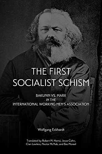 The First Socialist Schism: Bakunin vs. Marx in the International Working Men's Association, Eckhardt, Wolfgang