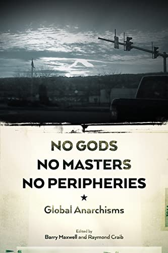 Image for No Gods, No Masters, No Peripheries: Global Anarchisms