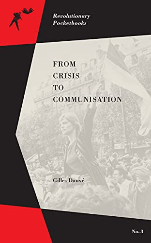 From Crisis to Communisation (Revolutionary Pocketbooks), Dauvé, Gilles