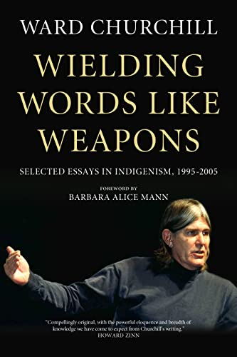 Wielding Words Like Weapons: Selected Essays in Indigenism, 1995?2005, Churchill, Ward