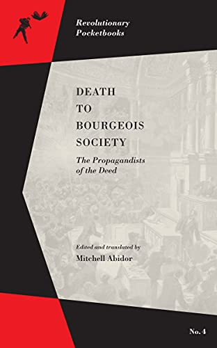 Death to Bourgeois Society: The Propagandists of the Deed (Revolutionary Pocketbooks)