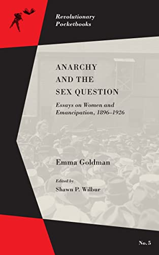 Anarchy and the Sex Question: Essays on Women and Emancipation, 1896–1926 (Revolutionary Pocketbooks), Goldman, Emma