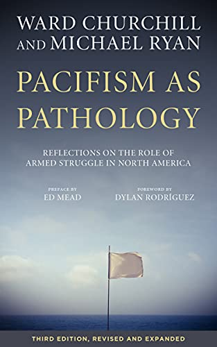 Pacifism as Pathology: Reflections on the Role of Armed Struggle in North America, Churchill, Ward; Ryan, Michael