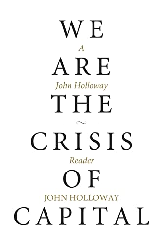 We Are the Crisis of Capital: A John Holloway Reader (KAIROS), Holloway, John