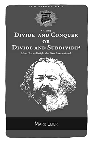 Divide and Conquer or Divide and Subdivide?: How Not to Refight the First International (PM Pamphlet), Leier, Mark