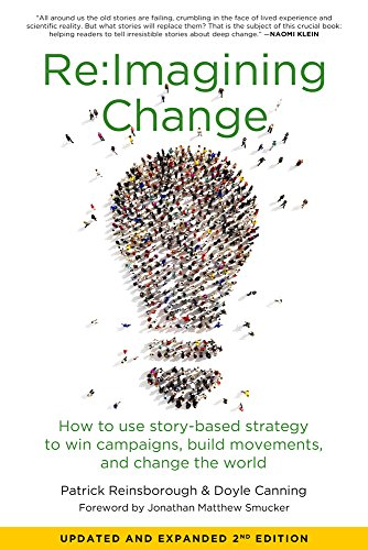 Re:Imagining Change: How to Use Story-Based Strategy to Win Campaigns, Build Movements, and Change the World, Canning, Doyle; Reinsborough, Patrick