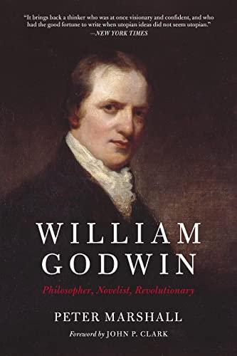 William Godwin: Philosopher, Novelist, Revolutionary, Marshall, Peter