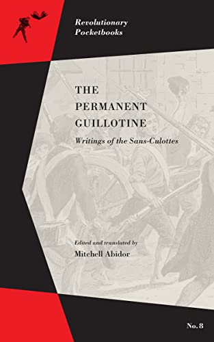 The Permanent Guillotine: Writings of the Sans-Culottes (Revolutionary Pocketbooks)