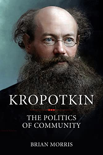 Kropotkin: The Politics of Community, Morris, Brian