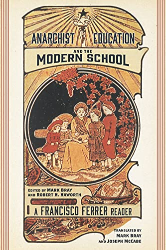 Anarchist Education and the Modern School: A Francisco Ferrer Reader, Ferrer, Francisco