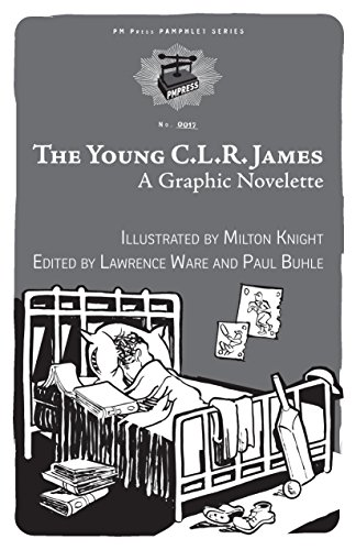 The Young C.L.R. James: A Graphic Novelette (PM Pamphlet)