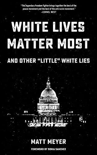 "White Lives Matter Most: And Other ""Little"" White Lies, Meyer, Matt"