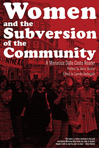 Women and the Subversion of the Community: A Mariarosa Dalla Costa Reader, Dalla Costa, Mariarosa