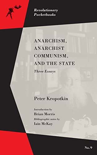Anarchism, Anarchist Communism, and The State: Three Essays (Revolutionary Pocketbooks), Kropotkin, Peter