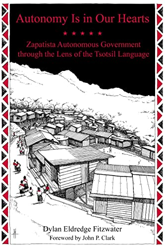 Autonomy Is in Our Hearts: Zapatista Autonomous Government through the Lens of the Tsotsil Language (KAIROS), Eldredge Fitzwater, Dylan