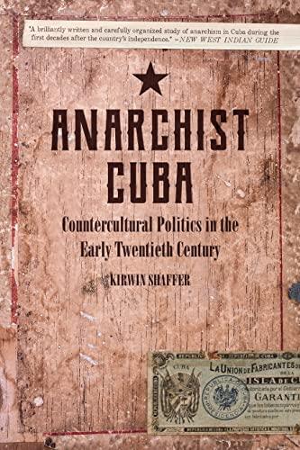 Anarchist Cuba: Countercultural Politics in the Early Twentieth Century, Shaffer, Kirwin