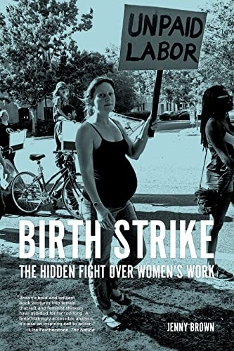 Birth Strike: The Hidden Fight over Women?s Work, Brown, Jenny