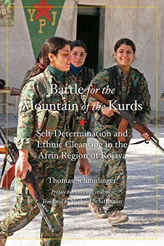 The Battle for the Mountain of the Kurds: Self-Determination and Ethnic Cleansing in the Afrin Region of Rojava (Kairos), Schmidinger, Thomas