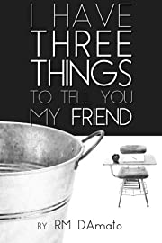 I Have Three Things to Tell You, My Friend.…