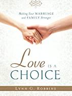 Love is a Choice: Making Your Marriage and…