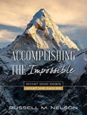 Accomplishing the Impossible: What God Does,…